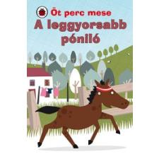 Marie Birkinshaw A LEGGYORSABB PÓNILÓ - ÖT PERC MESE gyermek- és ifjúsági könyv