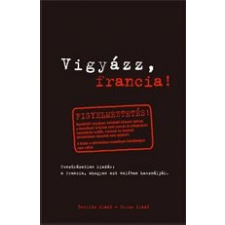 Marion Netzlaff VIGYÁZZ, FRANCIA! - A FRANCIA, AHOGYAN AZT VALÓBAN HASZNÁLJÁK idegen nyelvű könyv