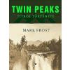 Mark Frost Twin Peaks titkos története