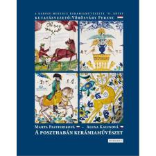 Marta Pastieriková, Alena Kalinová PASTIERIKOVÁ, MARTA - KALINOVÁ, ALENA - A POSZTHABÁN KERÁMIAMÛVÉSZET - A KÁRPÁT-MEDENCE KERÁMIAMÛVÉSZETE IV. művészet
