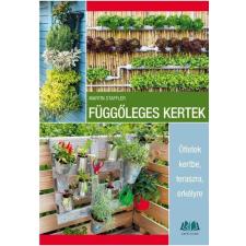 Martin Staffler STAFFLER, MARTIN - FÜGGÕLEGES KERTEK - ÖTLETEK KERTBE, TERASZRA, ERKÉLYRE életmód, egészség