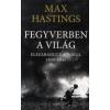 Max Hastings Fegyverben a világ