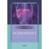 Medicina Könyvkiadó Májsebészet - Evidenciáktól a műtőasztalig