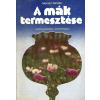 Mezőgazdasági A mák termesztése (1979)