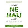 Michael dr. Greger, Gene Stone Hogy ne halj meg