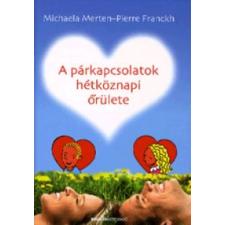 Michaela Merten, Pierre Franckh A PÁRKAPCSOLATOK HÉTKÖZNAPI ŐRÜLETE életmód, egészség