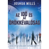 MILLS, JOSHUA MILLS, JOSHUA - AZ IDÕ ÉS AZ ÖRÖKKÉVALÓSÁG