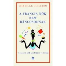 Mireille Guiliano; Gellért Marcell (fordító) A FRANCIA NŐK NEM RÁNCOSODNAK - AZ ÉRETT NŐK TITKOS PRAKTIKÁI ajándékkönyv