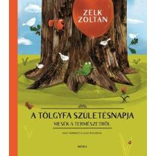 Móra Ferenc Ifjúsági Könyvkiadó Zelk Zoltán - A tölgyfa születésnapja - Mesék a természetről (Új példány, megvásárolható, de nem kölcsönözhető!) gyermek- és ifjúsági könyv