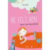 Móra Könyvkiadó Kiss Ottó: Ne félj, apa! - Nagy kislánykönyv