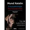 Mund Katalin MUND KATALIN - A KUTYAETOLÓGIA KULISSZATITKAI - EGY ÚJ TUDOMÁNY SZÜLETÉSE