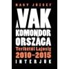 NAGY JÓZSEF NAGY JÓZSEF - A VAK KOMONDOR ORSZÁGA - TERIKÉTÕL LAJOSIG 2010-2015 INTERJÚK