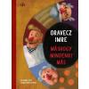 Oravecz Imre ORAVECZ IMRE - MÁSHOGY MINDENKI MÁS