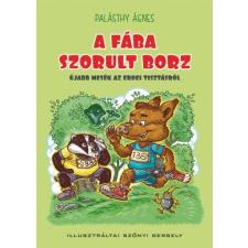 Palásthy Ágnes PALÁSTHY ÁGNES - A FÁBA SZORULT BORZ - ÚJABB MESÉK AZ ERDEI TISZTÁSRÓL gyermek- és ifjúsági könyv