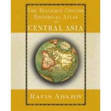Palgrave Concise Historical Atlas of Central Asia – Rafis Abazov idegen nyelvű könyv