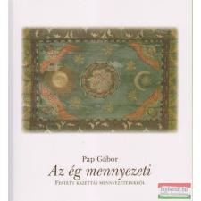Pap Gábor - Az ég mennyezeti történelem
