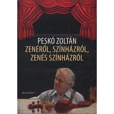 Peskó Zoltán ZENÉRŐL, SZÍNHÁZRÓL, ZENÉS SZÍNHÁZRÓL művészet