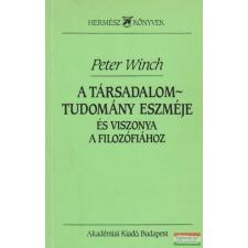 Peter Winch - A társadalomtudomány eszméje és viszonya a filozófiához társadalom- és humántudomány