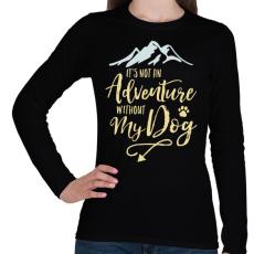 PRINTFASHION A kutyám nélkül nem kaland. - Női hosszú ujjú póló - Fekete