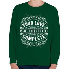 PRINTFASHION A szerelmed elég, hogy teljesnek érezzem magam!  - Gyerek pulóver - Sötétzöld