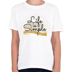 PRINTFASHION Az élet egyszerű - Gyerek póló - Fehér