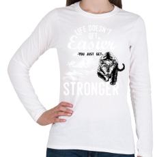 PRINTFASHION Az élet nem lesz könnyebb, te leszel erősebb - Női hosszú ujjú póló - Fehér