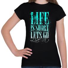 PRINTFASHION Az élet rövid - Női póló - Fekete