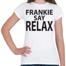 PRINTFASHION frankie-say-relax-black - Női póló - Fehér