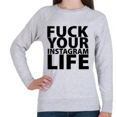 PRINTFASHION Fuck your instagram life - Női pulóver - Sport szürke