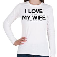 PRINTFASHION I love my wife. - Női hosszú ujjú póló - Fehér