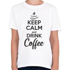 PRINTFASHION Keep calm and drink coffee - Gyerek póló - Fehér