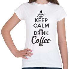 PRINTFASHION Keep calm and drink coffee - Női póló - Fehér