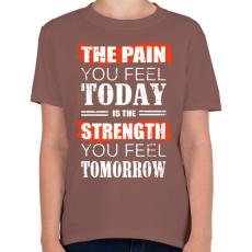 PRINTFASHION Ma fájdalom, holnap erő - Gyerek póló - Mogyoróbarna