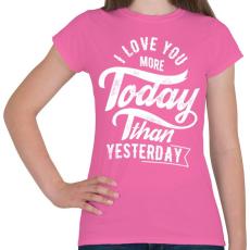 PRINTFASHION Ma jobban szeretlek, mint tegnap - Női póló - Rózsaszín