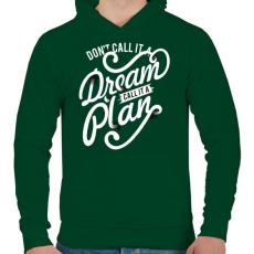 PRINTFASHION Ne álomnak hívd, hanem tervnek!  - Férfi kapucnis pulóver - Sötétzöld