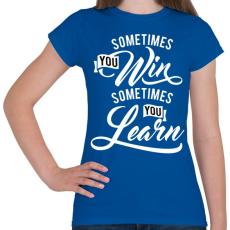 PRINTFASHION Néha nyersz, néha okulsz - Női póló - Királykék