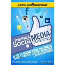 Profitable Social Media Marketing: How To Grow Your Business Using Facebook, Twitter, Instagram, LinkedIn And More – Tim Cameron-Kitchen,Yvonne Ivanescu idegen nyelvű könyv