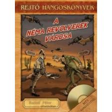 Rejtő Jenő A Néma Revolverek Városa - Hangoskönyv melléklettel regény