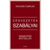 Richard Templar TEMPLAR, RICHARD - A CÉGVEZETÉS SZABÁLYAI