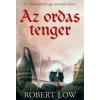 Robert Low AZ ORDAS TENGER - A FELESKÜDÖTTEK SAGA 2. KÖTETE