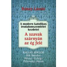 Rónay László A SZAVAK SZÁRNYÁN AZ ÉG FELÉ - A MODERN KATOLIKUS IRODALOMSZEMLÉLET KEZDETEI társadalom- és humántudomány