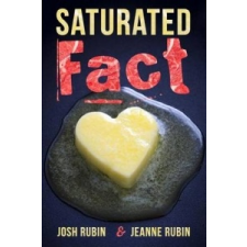 Saturated Fact: A Closer Look at Healthy Fats and the Truth about Saturated Fat – Josh Rubin,Jeanne Rubin idegen nyelvű könyv