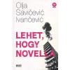 Savicsevics Ivancsevics, Olja LEHET, HOGY NOVELLA