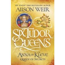 Six Tudor Queens: Anna of Kleve, Queen of Secrets – Alison Weir idegen nyelvű könyv