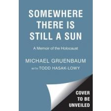 Somewhere There Is Still a Sun: A Memoir of the Holocaust – Michael Gruenbaum,Todd Hasak-Lowy,Todd Hasak-Lowy idegen nyelvű könyv