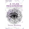 Steven Weinberg WEINBERG, STEVEN - A VILÁG MEGISMERÉSE - HOGYAN ALAKULT KI A MODERN TERMÉSZETTUDOMÁNY