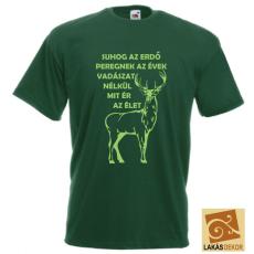 Suhog az erdő, peregnek az évek vadászat nélkül mit ér az élet férfi póló
