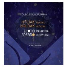 Szabó Imola Julianna Holtak aranya, holdak ezüstje irodalom