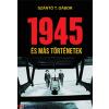Szántó T. Gábor : 1945 - és más történetek