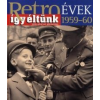 Széky János Retroévek 1959-60 - Így éltünk